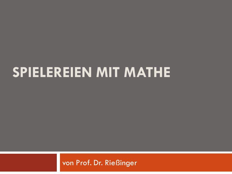 Spielereien mit Mathe von Prof. Dr. Rießinger