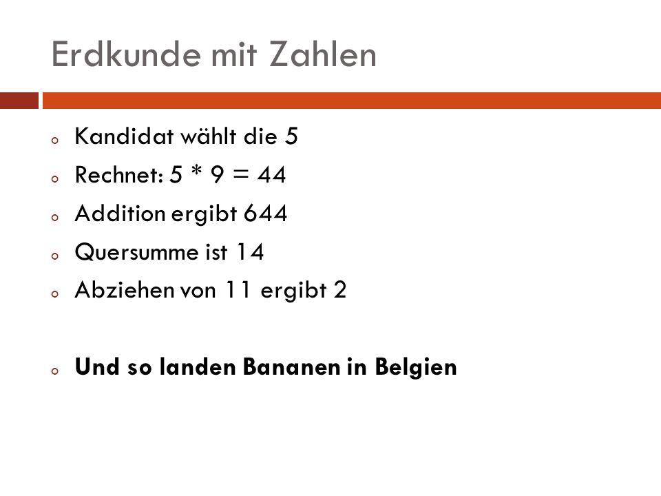Erdkunde mit Zahlen Kandidat wählt die 5 Rechnet: 5 * 9 = 44