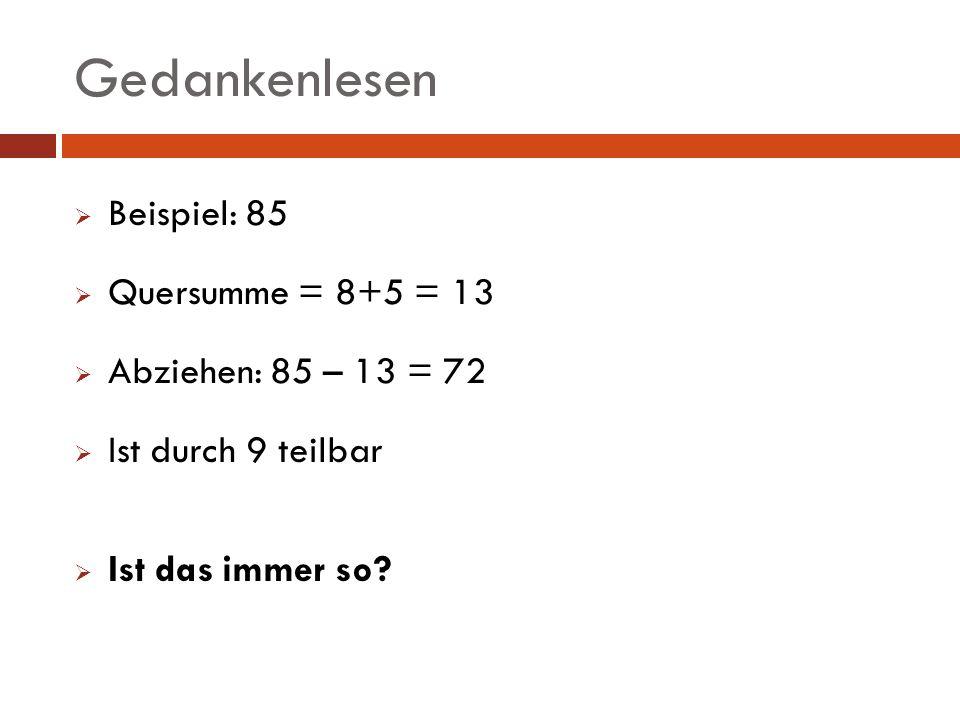 Gedankenlesen Beispiel: 85 Quersumme = 8+5 = 13 Abziehen: 85 – 13 = 72