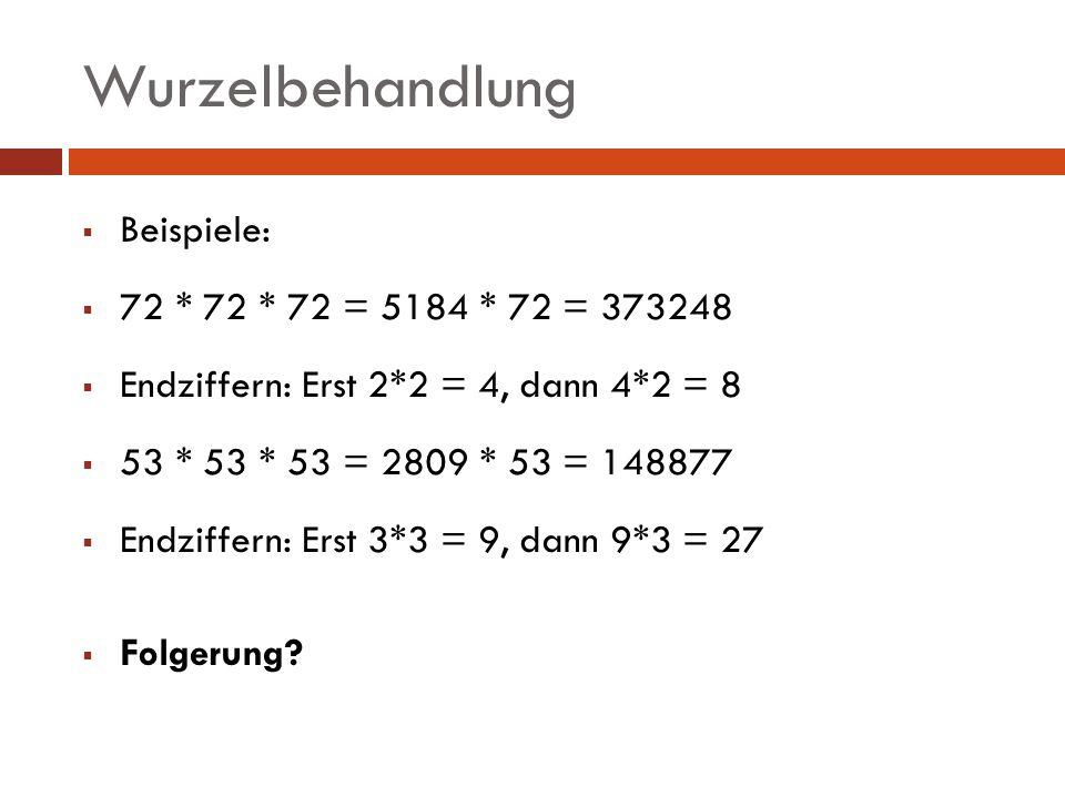 Wurzelbehandlung Beispiele: 72 * 72 * 72 = 5184 * 72 = 373248