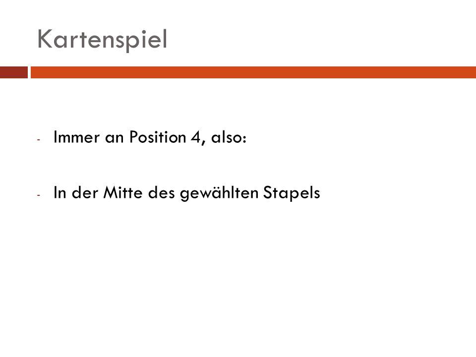Kartenspiel Immer an Position 4, also: