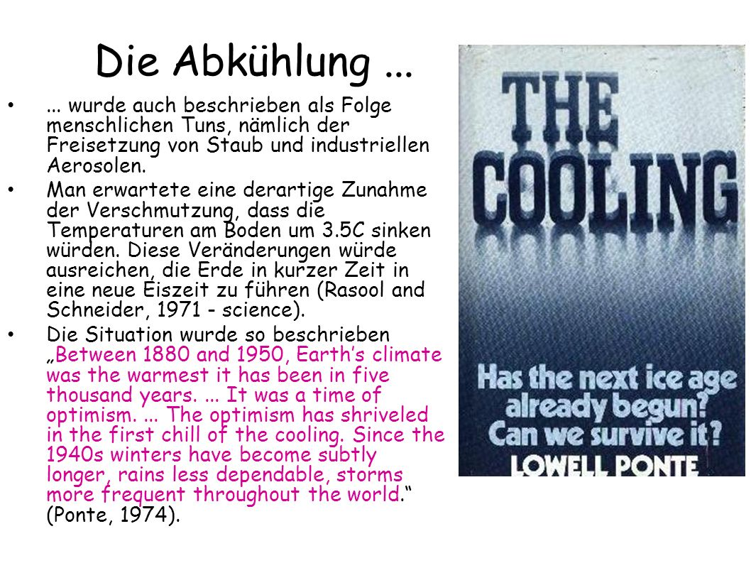 Die Abkühlung ... ... wurde auch beschrieben als Folge menschlichen Tuns, nämlich der Freisetzung von Staub und industriellen Aerosolen.