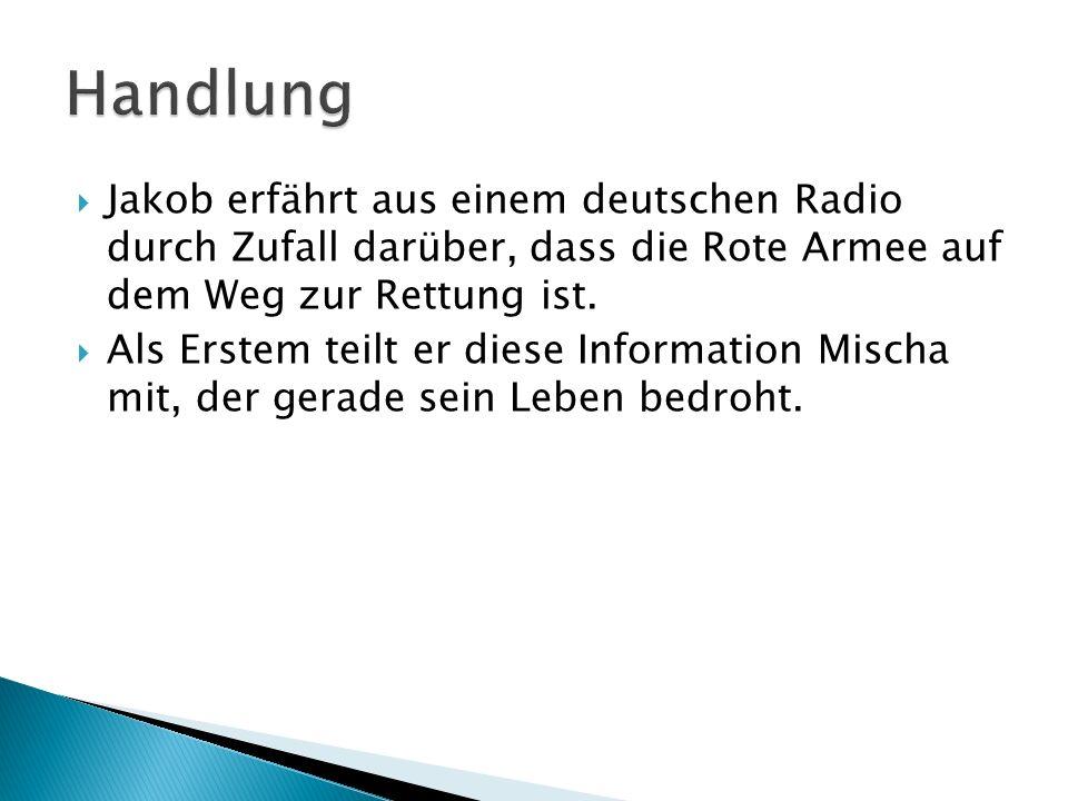 Handlung Jakob erfährt aus einem deutschen Radio durch Zufall darüber, dass die Rote Armee auf dem Weg zur Rettung ist.