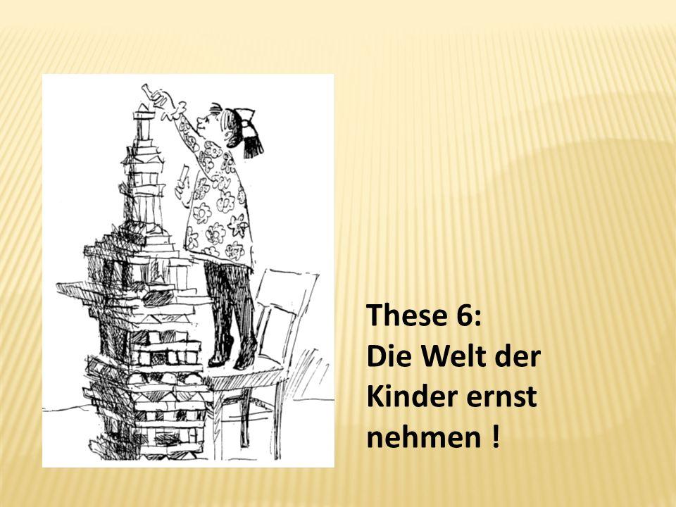 These 6: Die Welt der Kinder ernst nehmen !