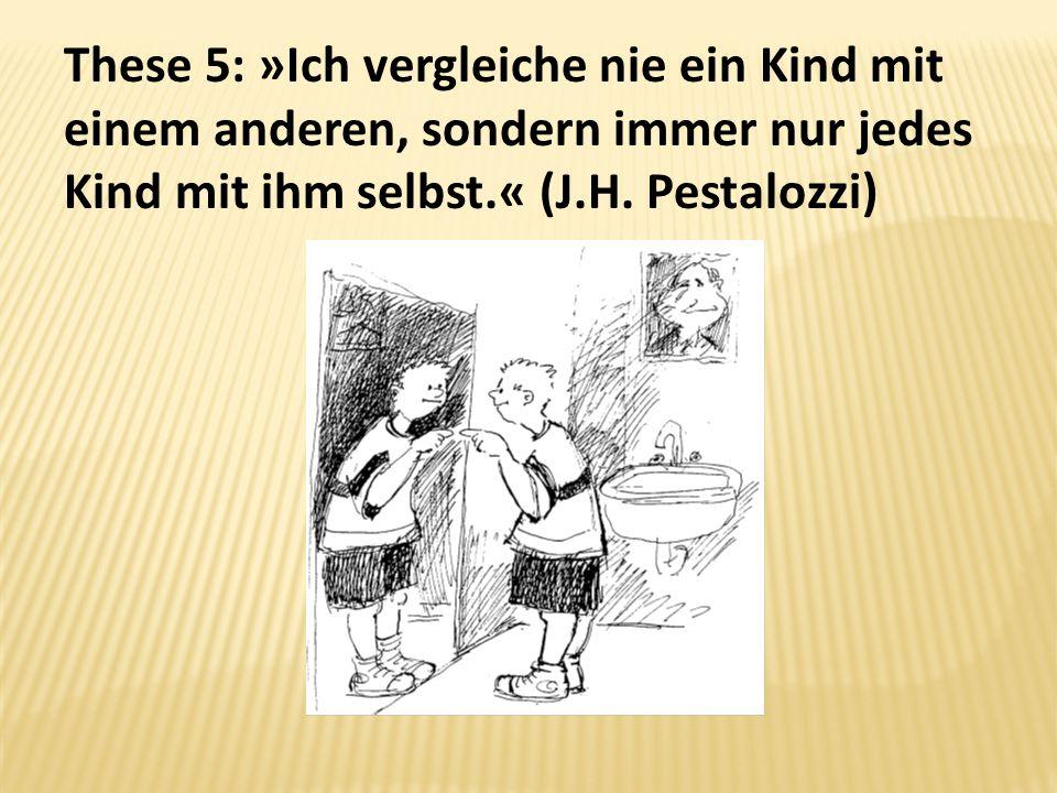 These 5: »Ich vergleiche nie ein Kind mit einem anderen, sondern immer nur jedes Kind mit ihm selbst.« (J.H.