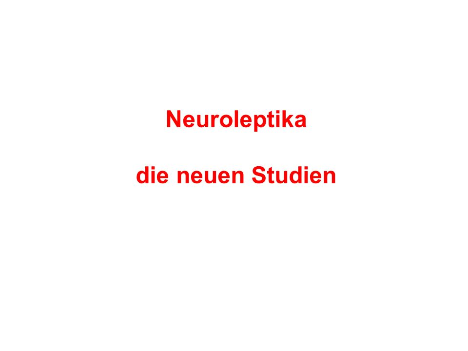 Neuroleptika die neuen Studien