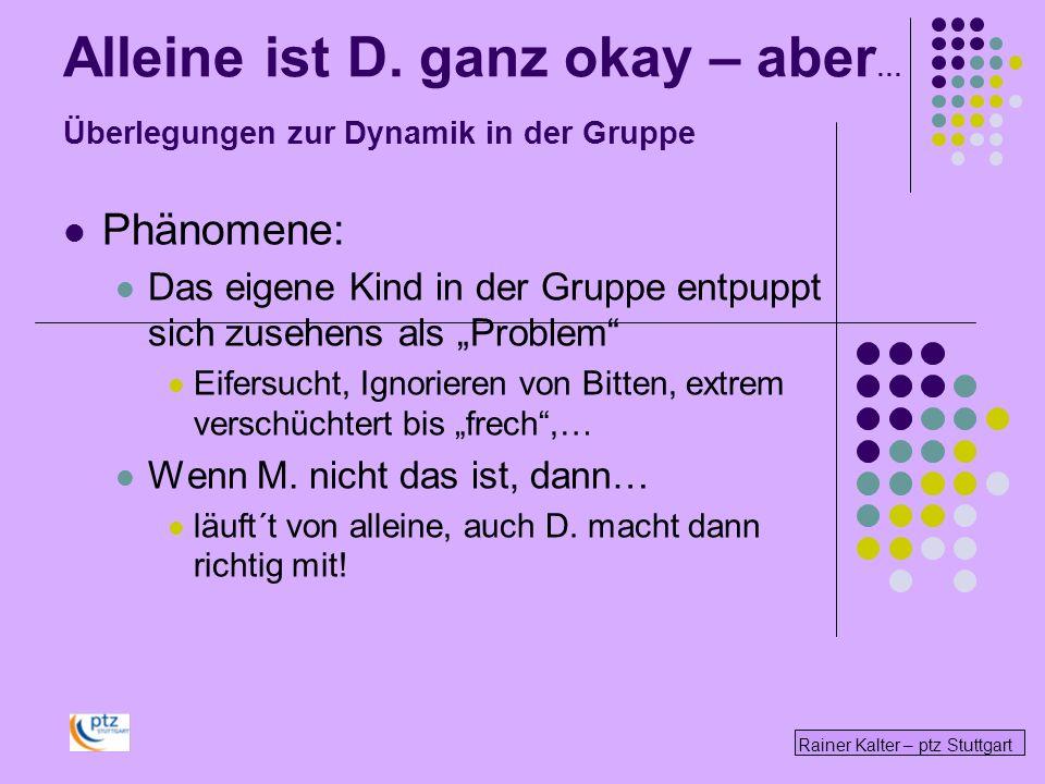 Alleine ist D. ganz okay – aber… Überlegungen zur Dynamik in der Gruppe
