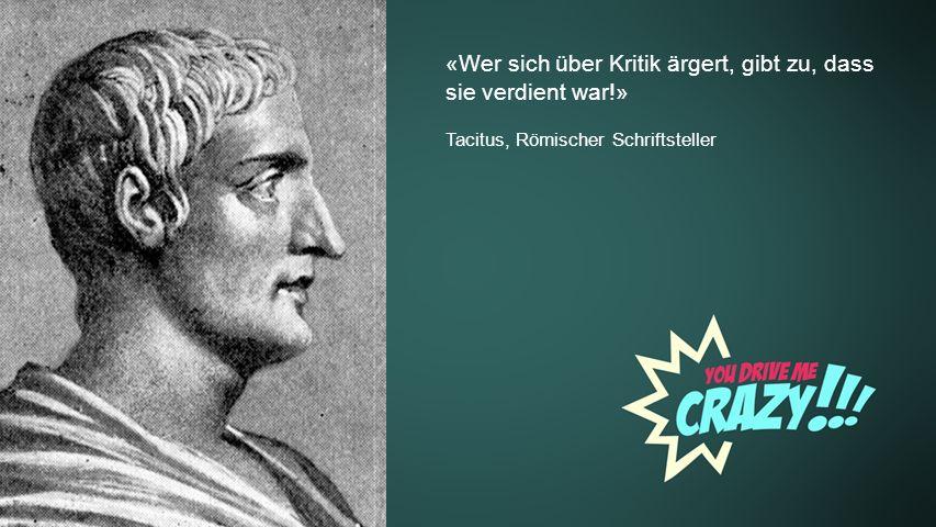 Background «Wer sich über Kritik ärgert, gibt zu, dass sie verdient war!» Tacitus, Römischer Schriftsteller.