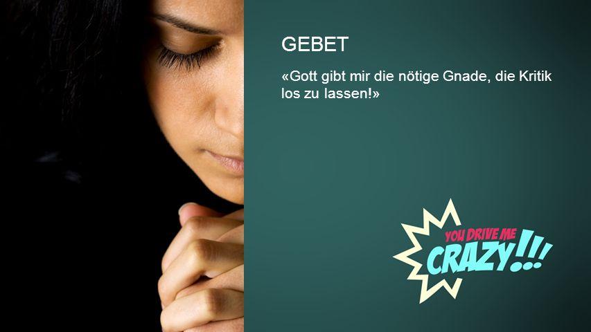 Background GEBET «Gott gibt mir die nötige Gnade, die Kritik los zu lassen!»