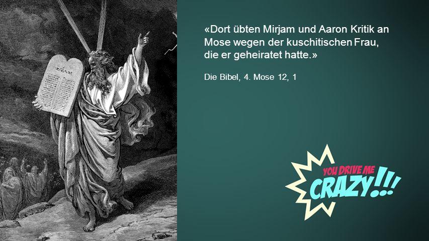 Background «Dort übten Mirjam und Aaron Kritik an Mose wegen der kuschitischen Frau, die er geheiratet hatte.»