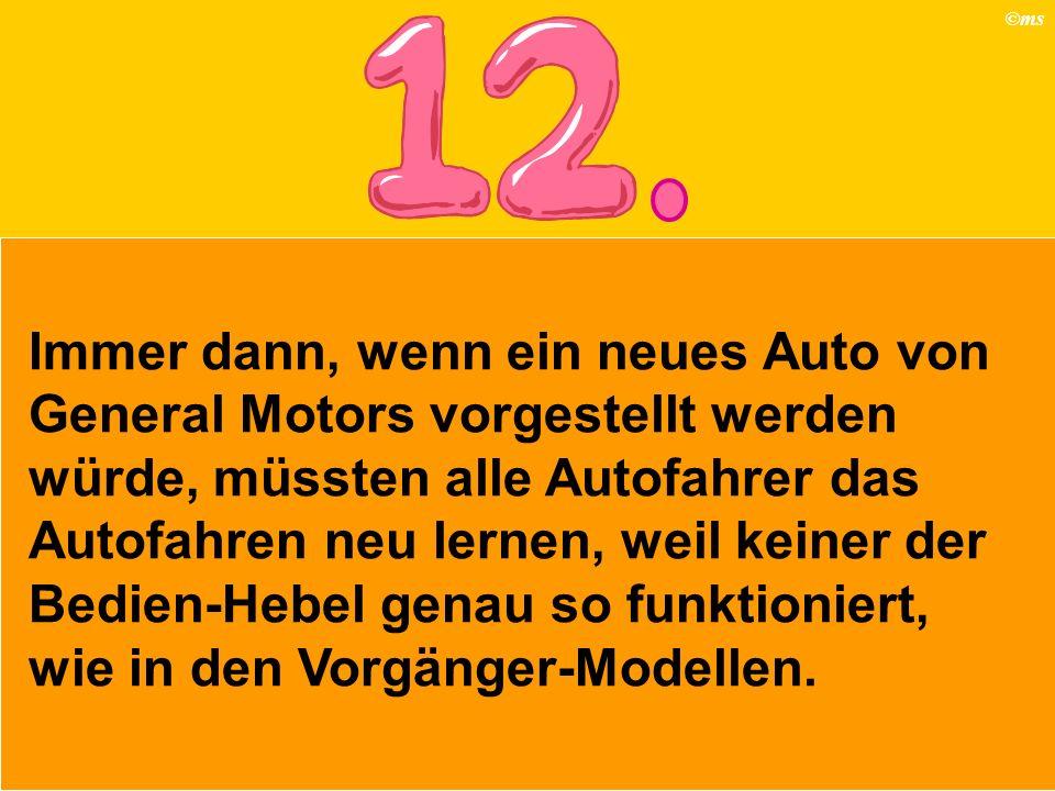 Immer dann, wenn ein neues Auto von General Motors vorgestellt werden würde, müssten alle Autofahrer das Autofahren neu lernen, weil keiner der Bedien-Hebel genau so funktioniert, wie in den Vorgänger-Modellen.
