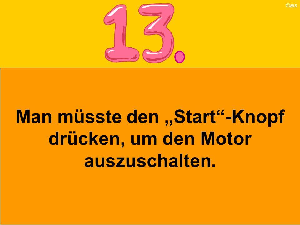 """Man müsste den """"Start -Knopf drücken, um den Motor auszuschalten."""