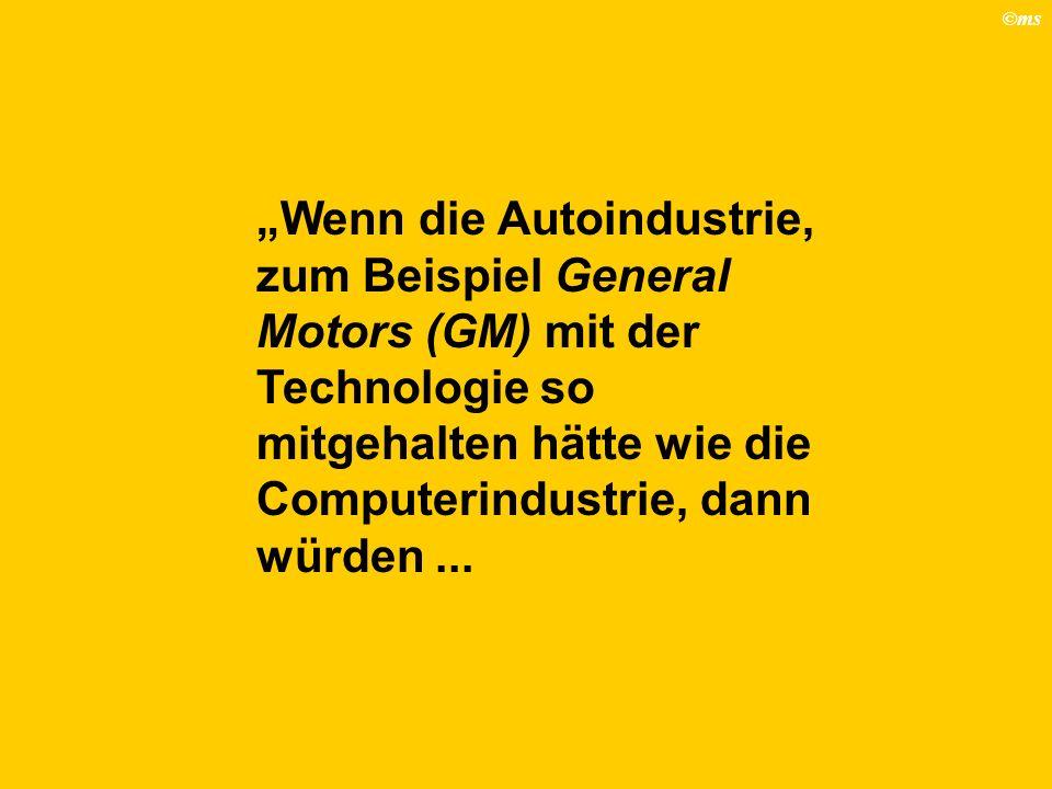 """""""Wenn die Autoindustrie, zum Beispiel General Motors (GM) mit der Technologie so mitgehalten hätte wie die Computerindustrie, dann würden ..."""