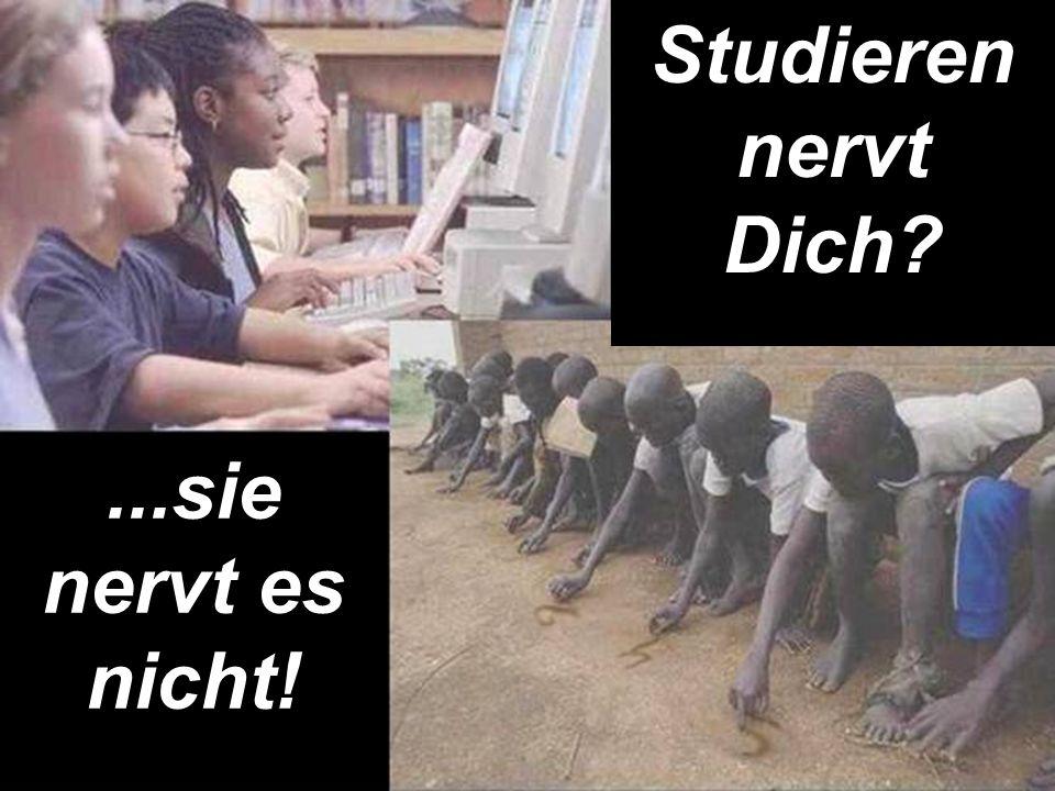 Studieren nervt Dich ...sie nervt es nicht!