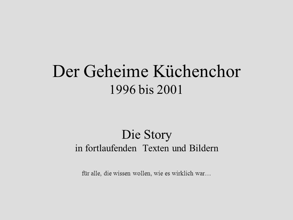 Der Geheime Küchenchor 1996 bis 2001