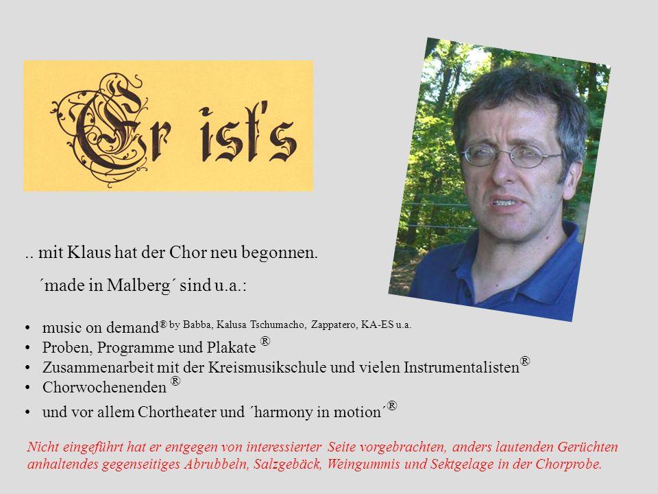 .. mit Klaus hat der Chor neu begonnen. ´made in Malberg´ sind u.a.: