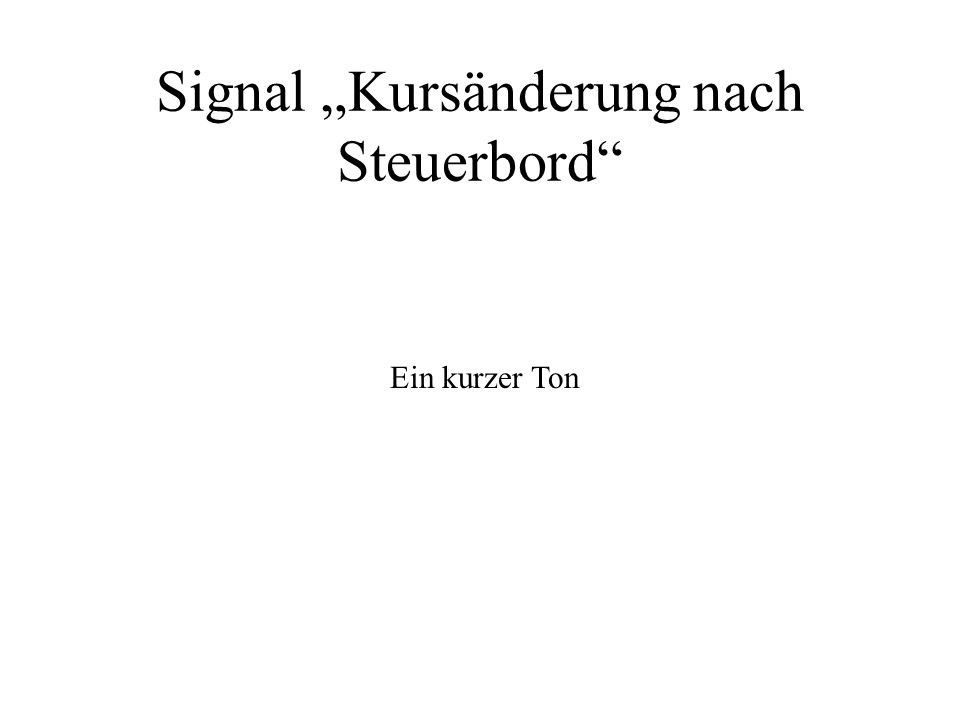 """Signal """"Kursänderung nach Steuerbord"""