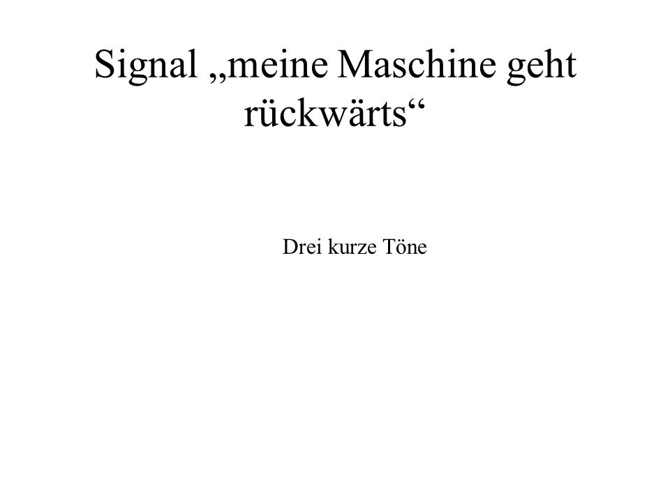 """Signal """"meine Maschine geht rückwärts"""