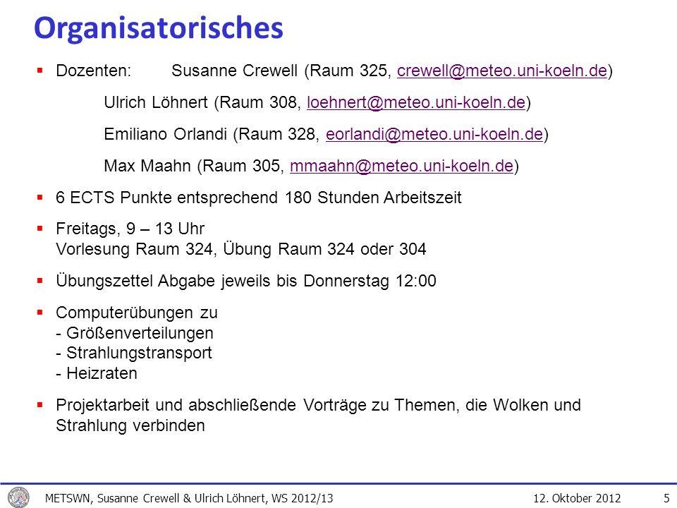 Organisatorisches Dozenten: Susanne Crewell (Raum 325, crewell@meteo.uni-koeln.de) Ulrich Löhnert (Raum 308, loehnert@meteo.uni-koeln.de)
