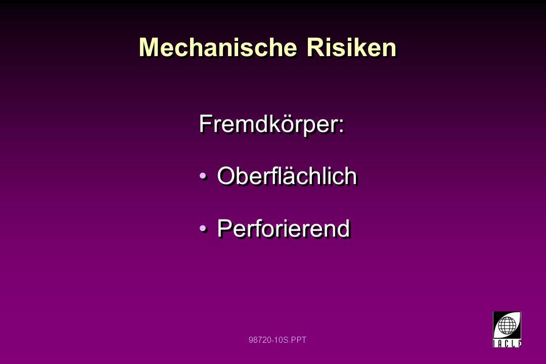 Mechanische Risiken Fremdkörper: Oberflächlich Perforierend 12 12
