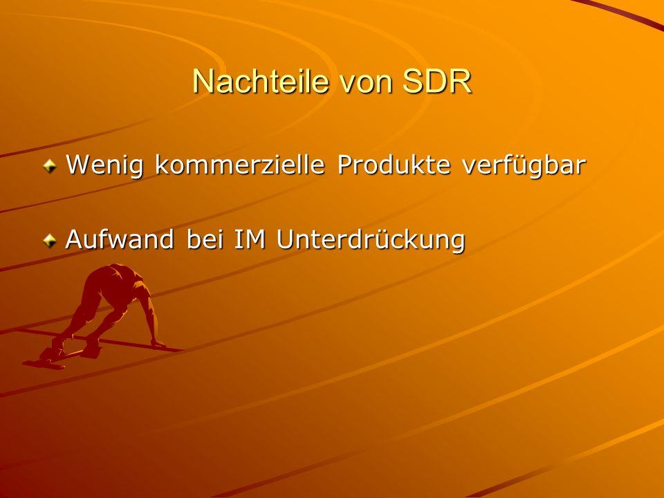 Nachteile von SDR Wenig kommerzielle Produkte verfügbar