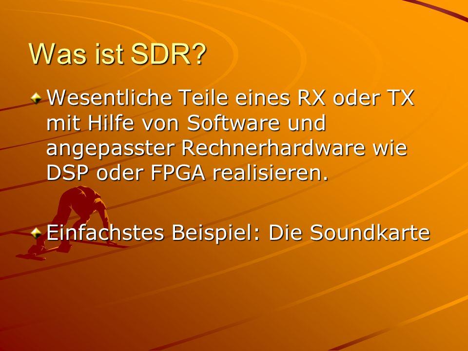 Was ist SDR Wesentliche Teile eines RX oder TX mit Hilfe von Software und angepasster Rechnerhardware wie DSP oder FPGA realisieren.