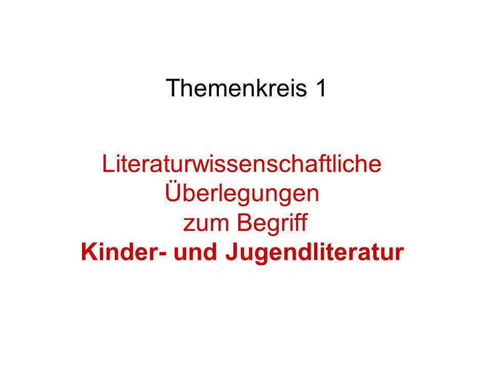 Themenkreis 1 Literaturwissenschaftliche Überlegungen zum Begriff Kinder- und Jugendliteratur