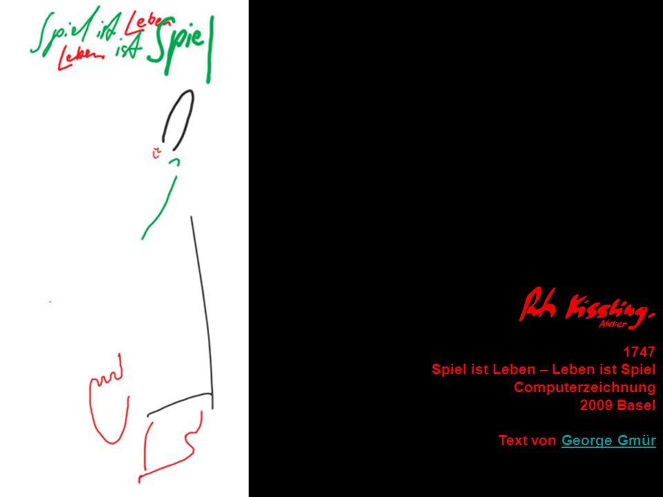 1747 Spiel ist Leben – Leben ist Spiel Computerzeichnung 2009 Basel Text von George Gmür