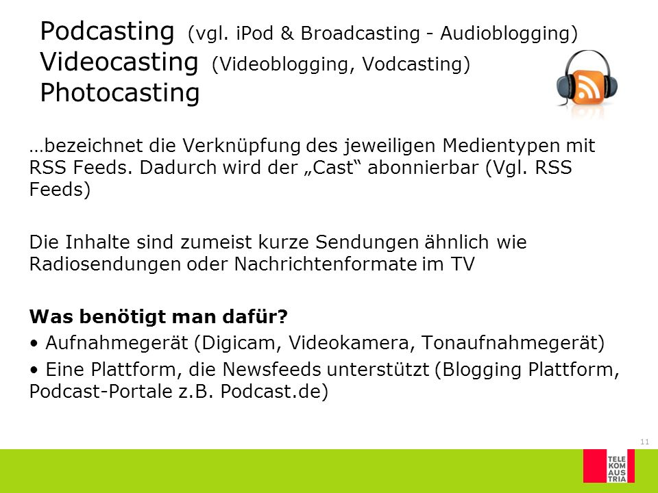 Podcasting (vgl. iPod & Broadcasting - Audioblogging) Videocasting (Videoblogging, Vodcasting) Photocasting