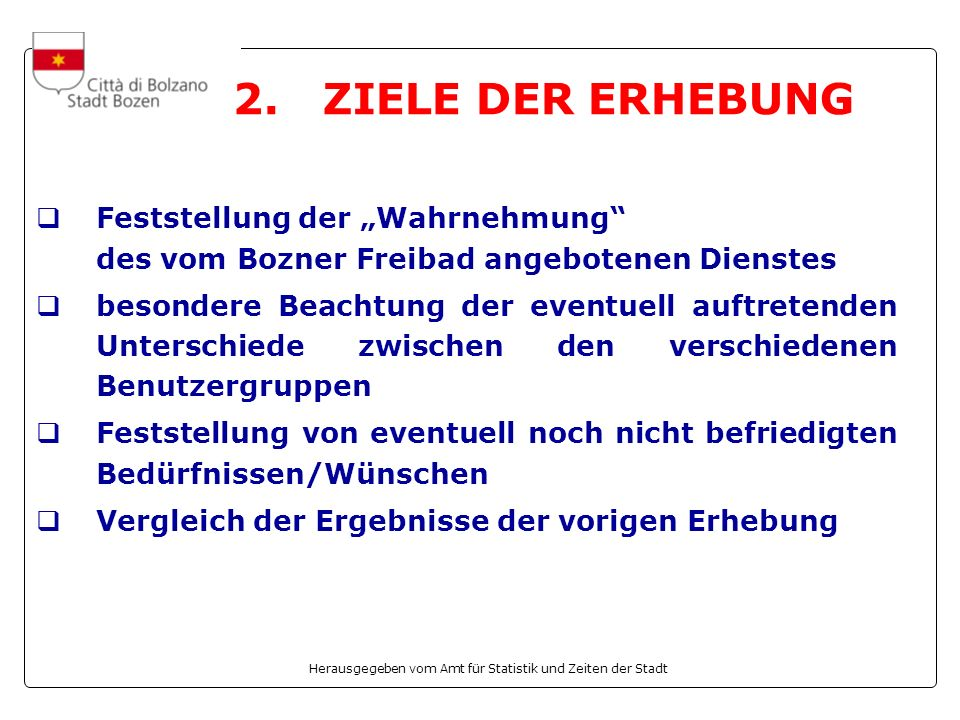 """2. ZIELE DER ERHEBUNG Feststellung der """"Wahrnehmung des vom Bozner Freibad angebotenen Dienstes."""
