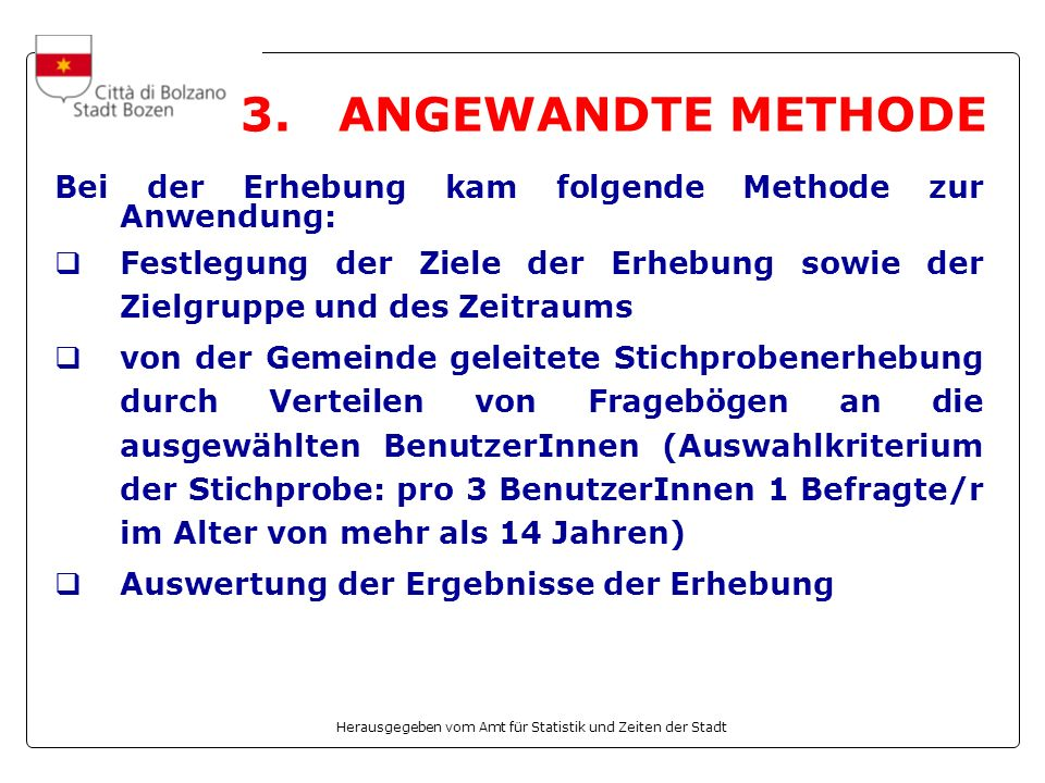 3. ANGEWANDTE METHODE Bei der Erhebung kam folgende Methode zur Anwendung: