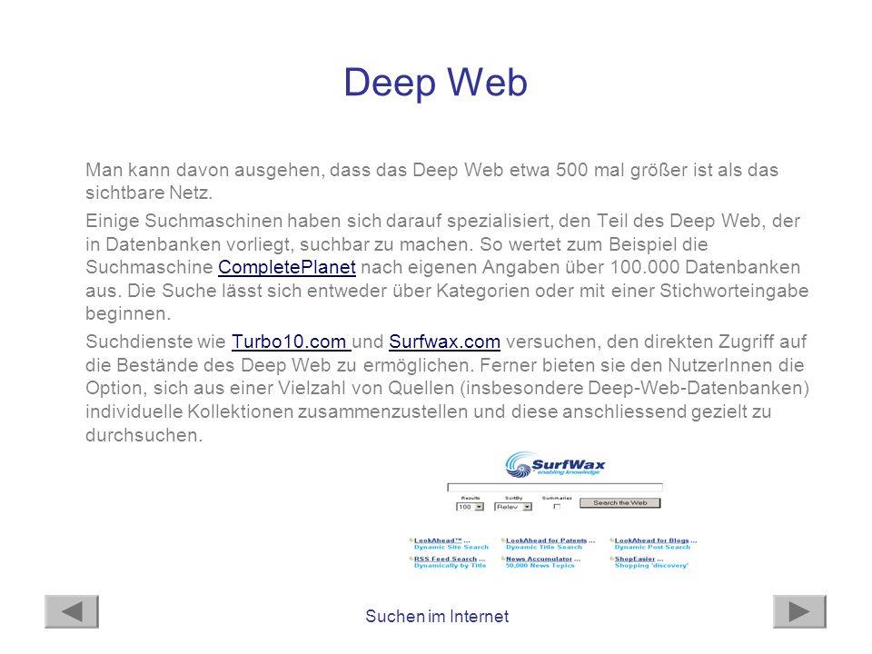 Deep Web Man kann davon ausgehen, dass das Deep Web etwa 500 mal größer ist als das sichtbare Netz.