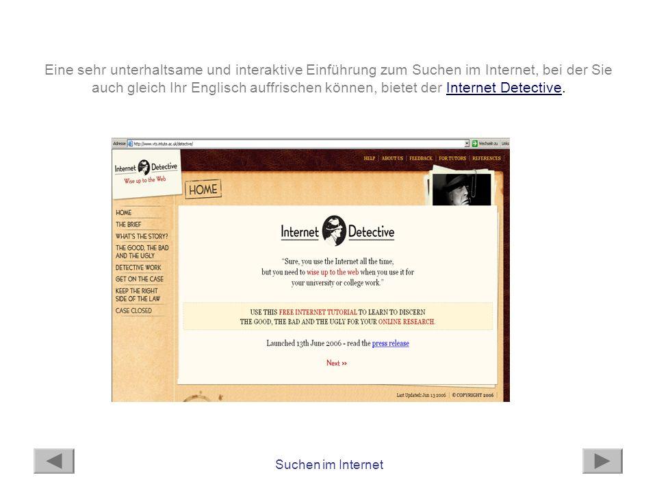 Eine sehr unterhaltsame und interaktive Einführung zum Suchen im Internet, bei der Sie auch gleich Ihr Englisch auffrischen können, bietet der Internet Detective.