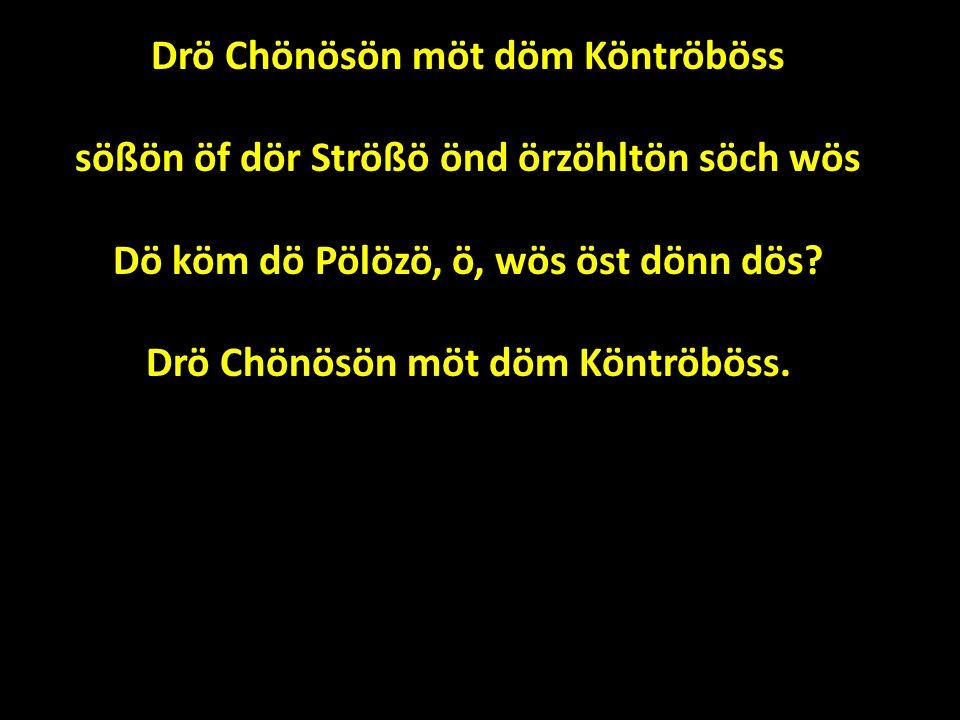 Drö Chönösön möt döm Köntröböss