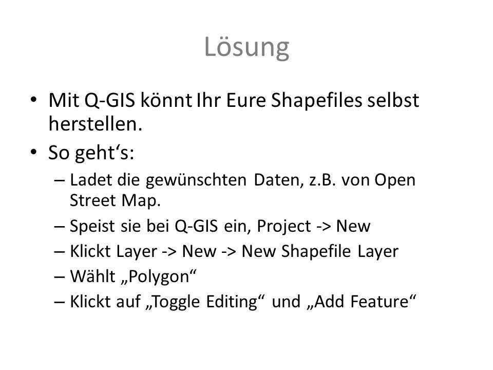 Lösung Mit Q-GIS könnt Ihr Eure Shapefiles selbst herstellen.