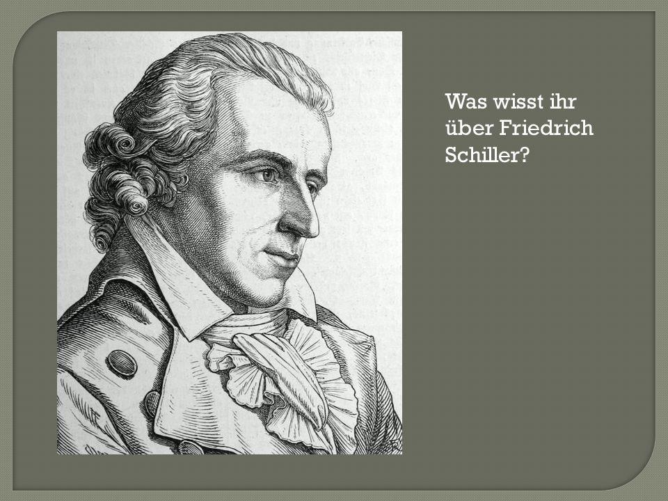 Was wisst ihr über Friedrich Schiller