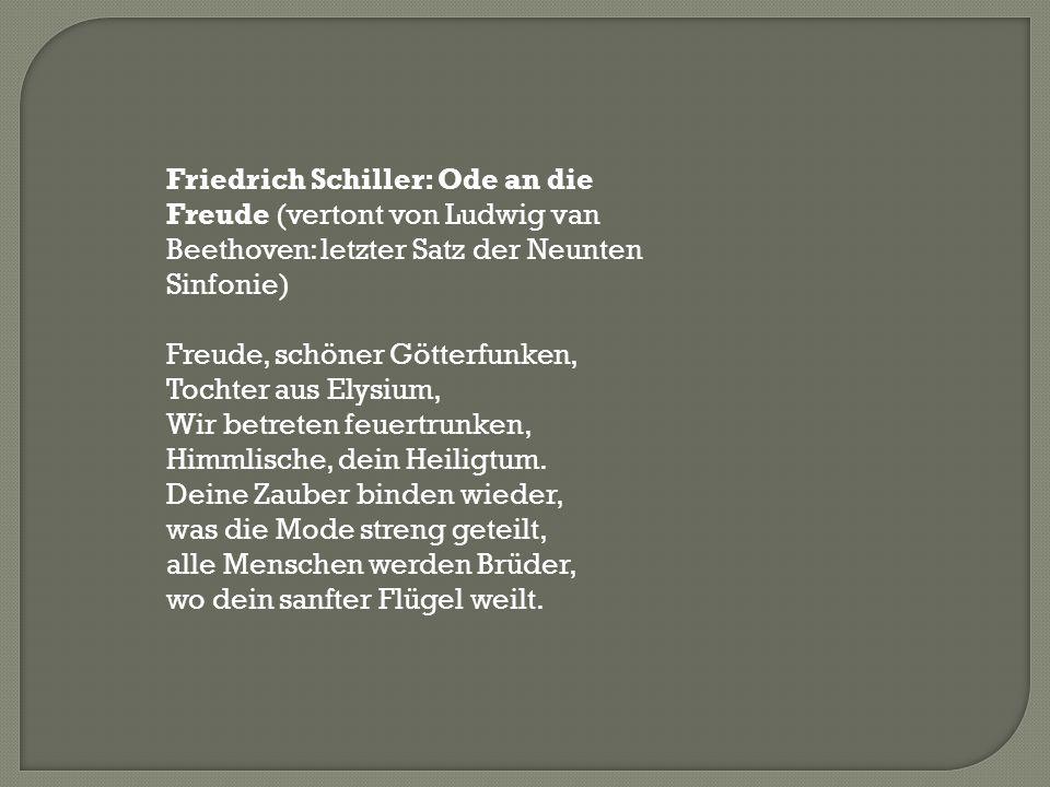 Friedrich Schiller: Ode an die Freude (vertont von Ludwig van Beethoven: letzter Satz der Neunten Sinfonie)