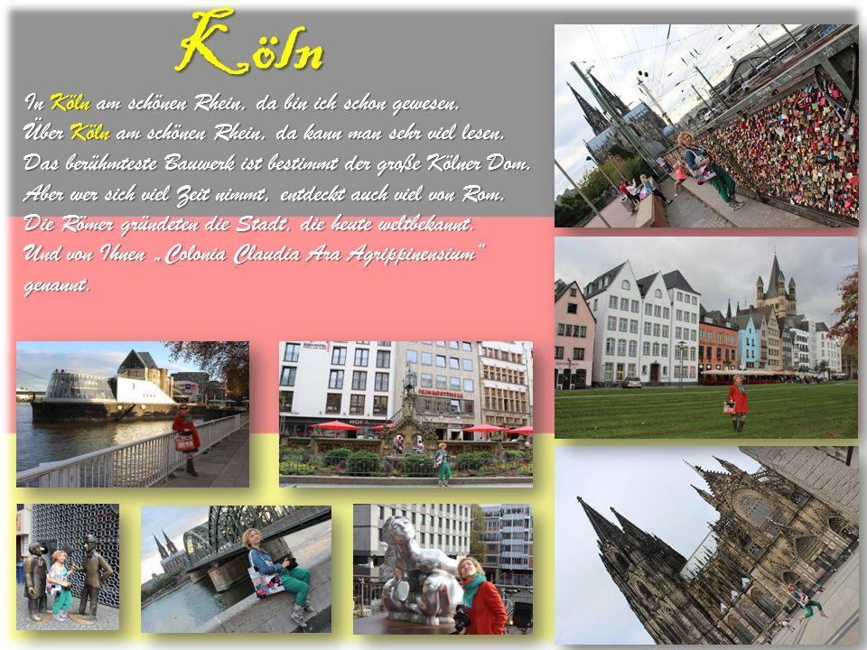 Köln In Köln am schönen Rhein, da bin ich schon gewesen.