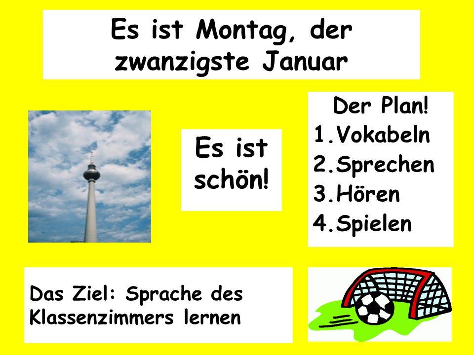 Es ist Montag, der zwanzigste Januar