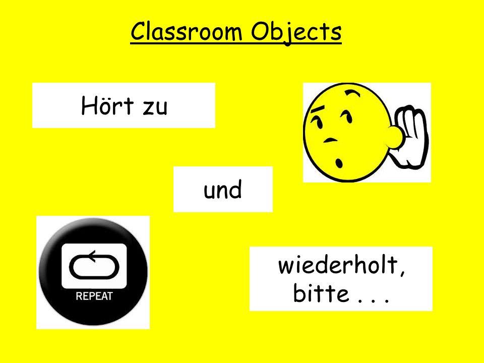 Classroom Objects Hört zu und wiederholt, bitte . . .