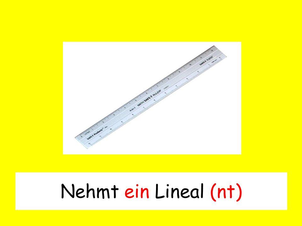 Nehmt ein Lineal (nt)