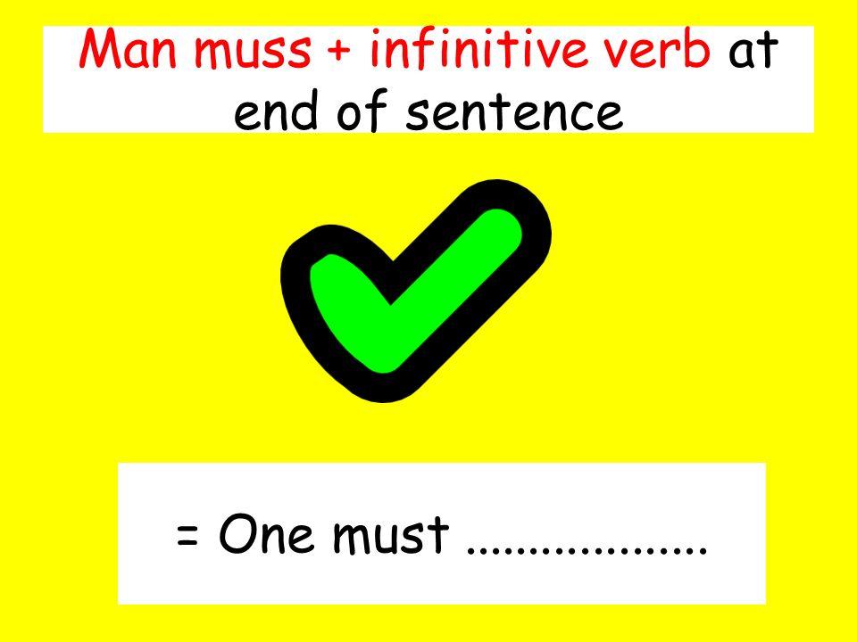 Man muss + infinitive verb at end of sentence