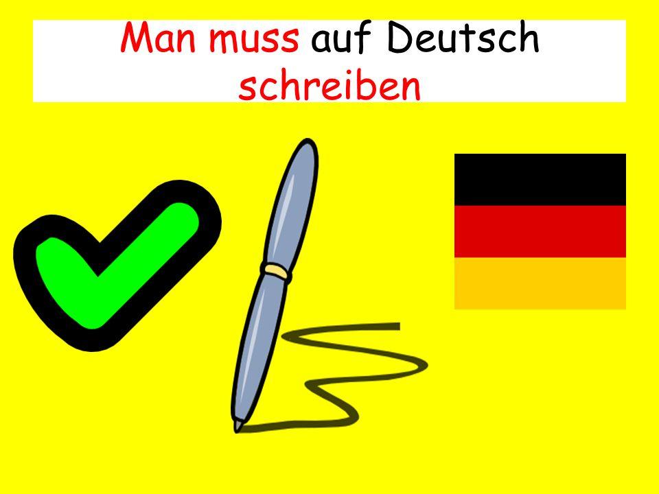 Man muss auf Deutsch schreiben