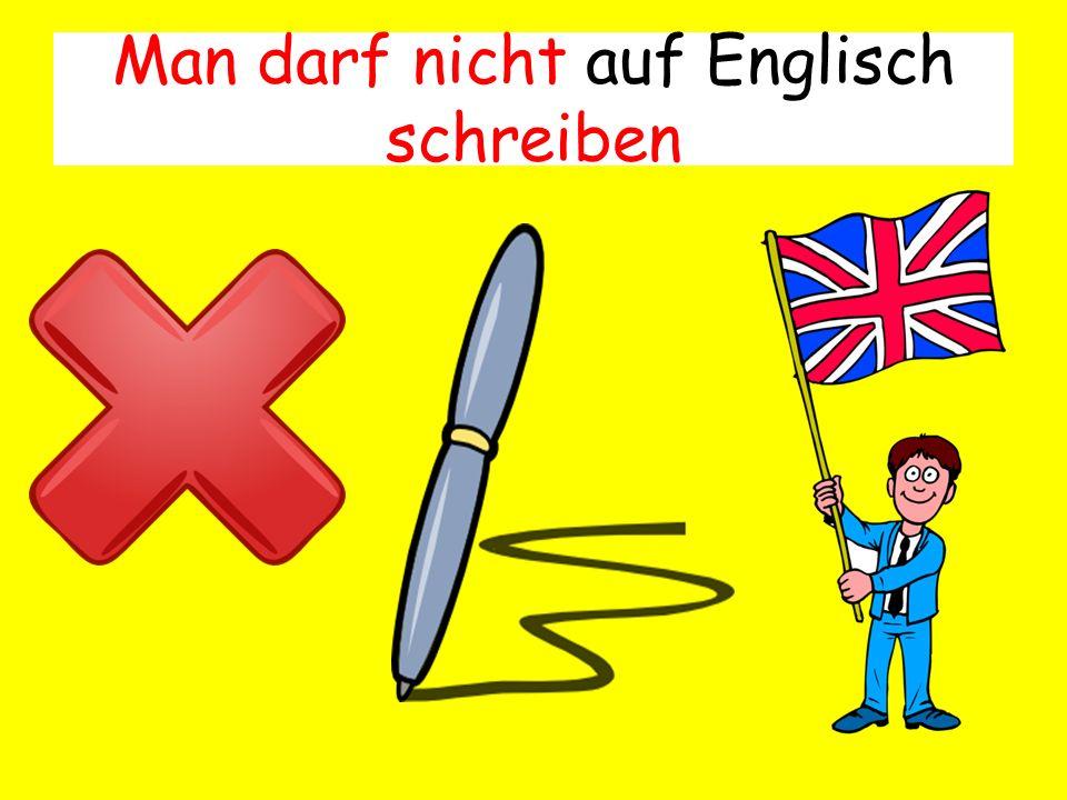 Man darf nicht auf Englisch schreiben