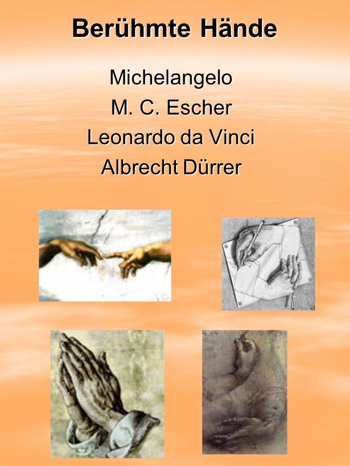 Berühmte Hände Michelangelo M. C. Escher Leonardo da Vinci