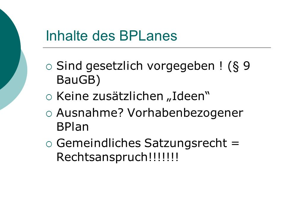 Inhalte des BPLanes Sind gesetzlich vorgegeben ! (§ 9 BauGB)