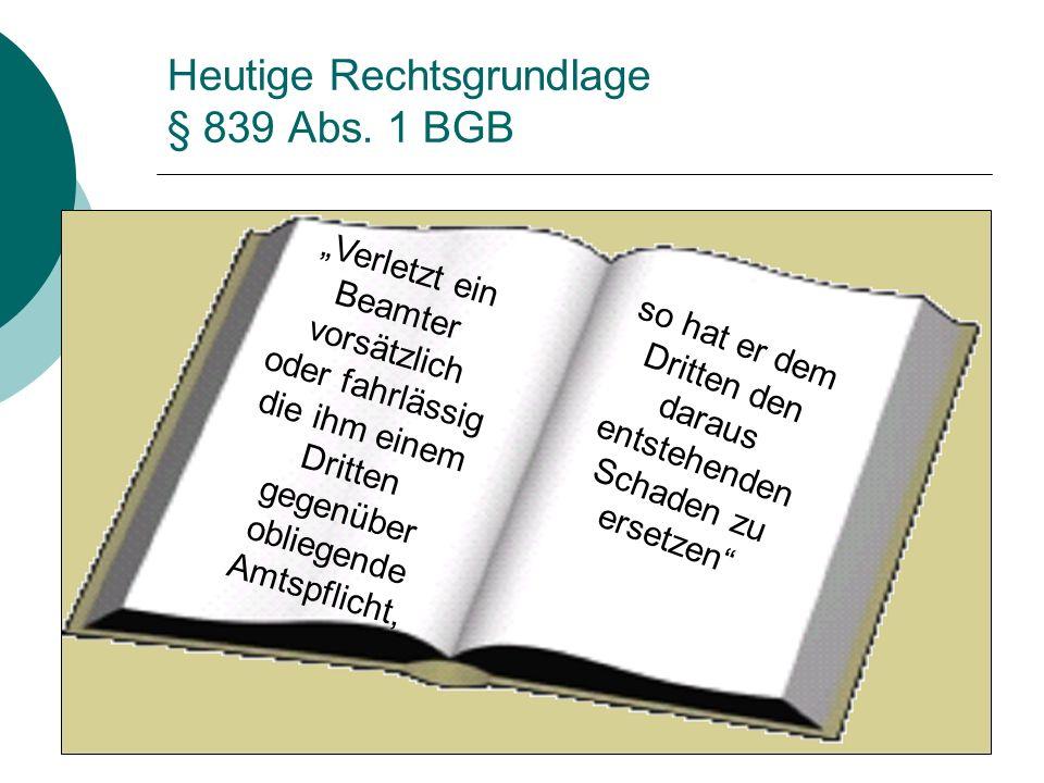 Heutige Rechtsgrundlage § 839 Abs. 1 BGB
