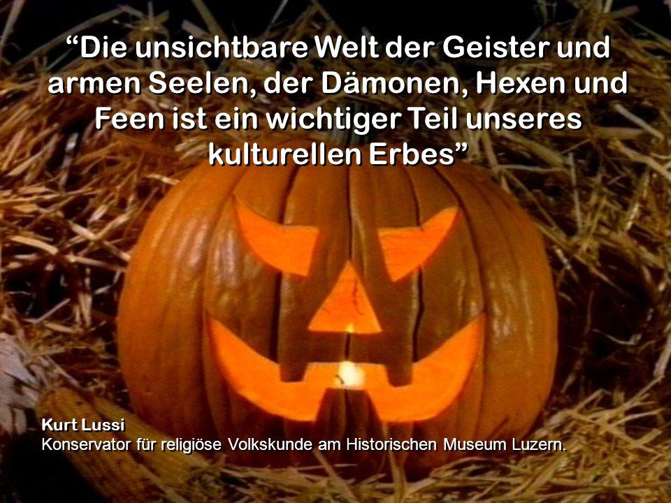 Die unsichtbare Welt der Geister und armen Seelen, der Dämonen, Hexen und Feen ist ein wichtiger Teil unseres kulturellen Erbes