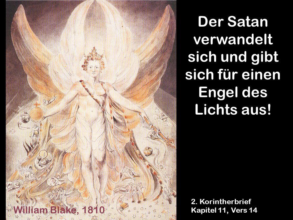 Der Satan verwandelt sich und gibt sich für einen Engel des Lichts aus!