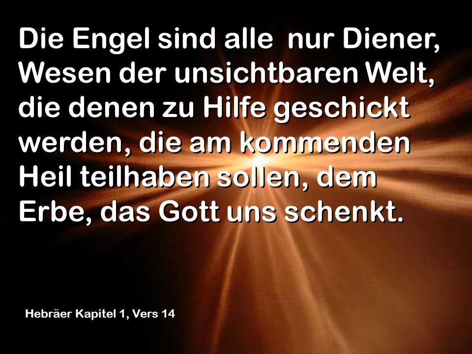 Die Engel sind alle , Wesen der unsichtbaren Welt, die denen zu Hilfe geschickt werden, die am kommenden Heil teilhaben sollen, dem Erbe, das Gott uns schenkt.